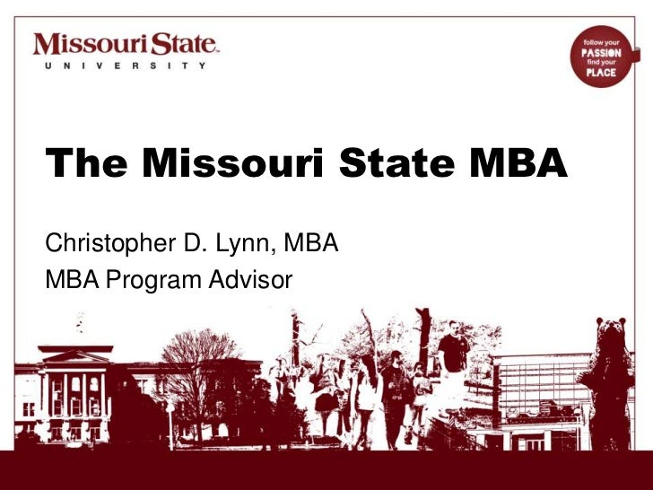 The Missouri State MBA<br />Christopher D. Lynn, MBA<br />MBA Program Advisor<br />