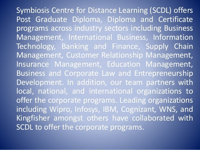 symbiosis centre for distance learning Symbiosis centre of distance learning , pune symbiosis centre for distance learning (scdl) is one of the largest autonomous distance learning education institute in.