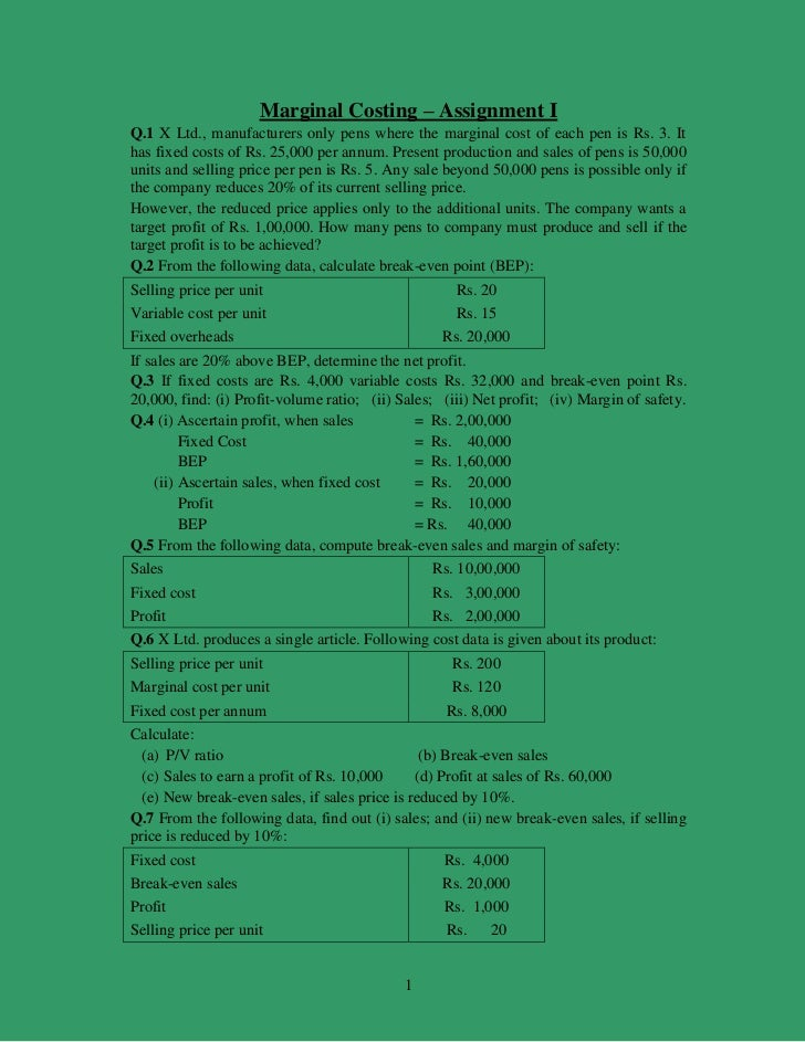Marginal Costing – Assignment I <br />Q.1 X Ltd., manufacturers only pens where the marginal cost of each pen is Rs. 3. It...