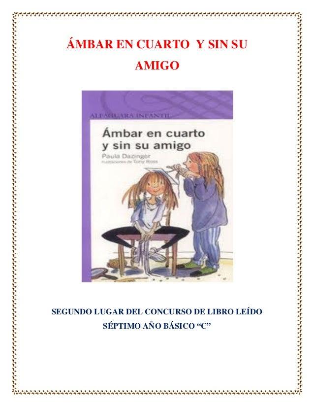 """ÁMBAR EN CUARTO Y SIN SU                AMIGOSEGUNDO LUGAR DEL CONCURSO DE LIBRO LEÍDO          SÉPTIMO AÑO BÁSICO """"C"""""""