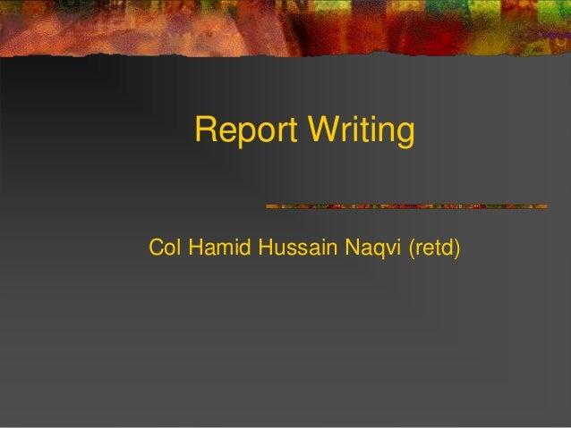 Report WritingCol Hamid Hussain Naqvi (retd)