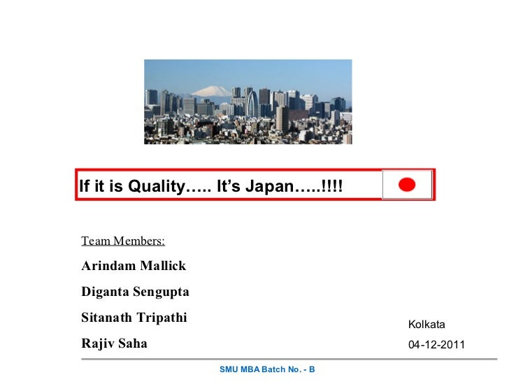 If it is Quality….. It's Japan…..!!!!Team Members:Arindam MallickDiganta SenguptaSitanath Tripathi                        ...