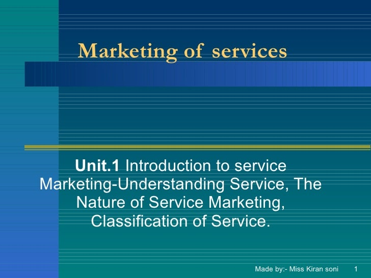 Marketing of services   Unit.1  Introduction to service Marketing-Understanding Service, The Nature of Service Marketing, ...