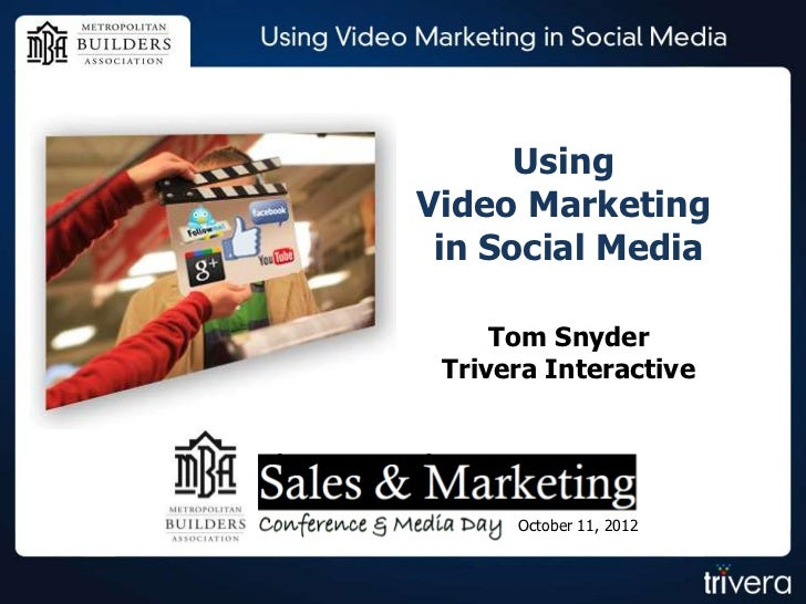 UsingVideo Marketing in Social Media     Tom Snyder Trivera Interactive      October 11, 2012