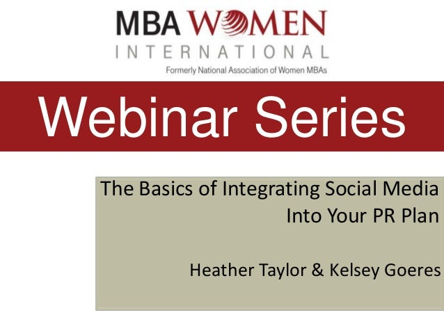 Webinar Series The Basics of Integrating Social Media Into Your PR Plan Heather Taylor & Kelsey Goeres