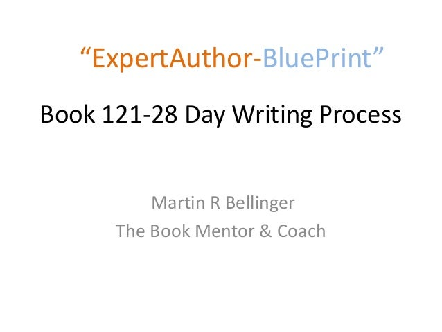 """ExpertAuthor-BluePrint""Book 121-28 Day Writing Process          Martin R Bellinger      The Book Mentor & Coach"