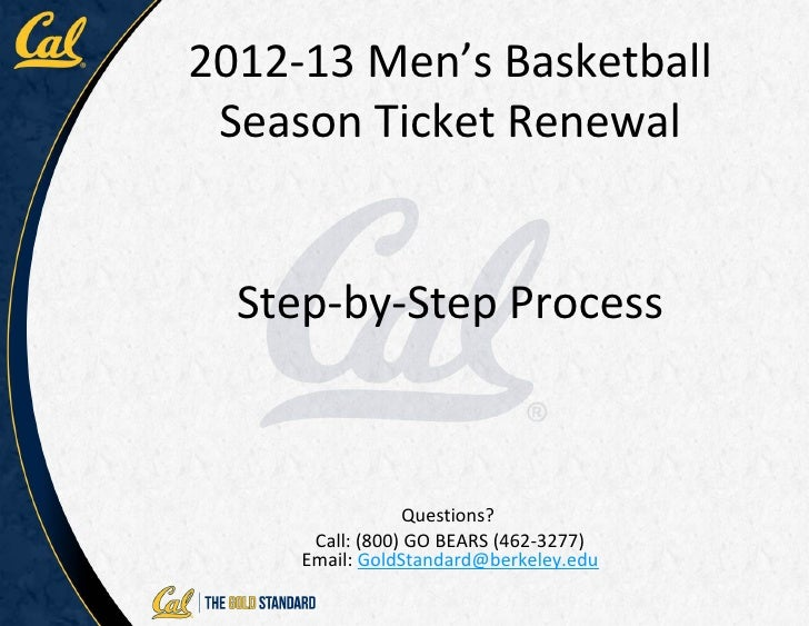 2012-13 Men's Basketball Season Ticket Renewal  Step-by-Step Process                 Questions?      Call: (800) GO BEARS ...