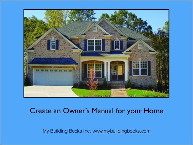 Create an Owner's Manual for your Home ! My Building Books Inc. www.mybuildingbooks.com