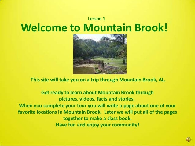 Lesson 1 Welcome to Mountain Brook!     This site will take you on a trip through Mountain Brook, AL.           Get ready ...