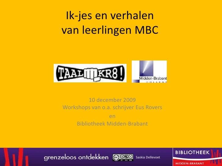 Ik-jes en verhalen van leerlingen MBC <br />10 december 2009Workshops van o.a. schrijver Eus Rovers <br />enBibliotheek Mi...