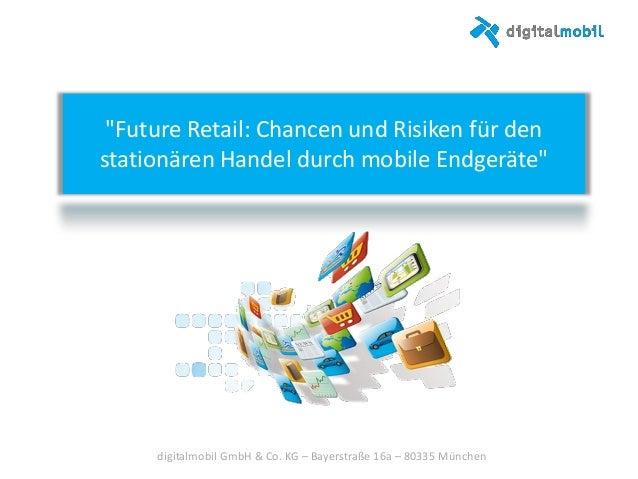 """""""Future Retail: Chancen und Risiken für den stationären Handel durch mobile Endgeräte"""" digitalmobil GmbH & Co. KG – Bayers..."""