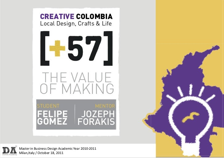 CREATIVE COLOMBIA             Local Design, Crafts & Life              THE VALUE            OF MAKING           STUDENT   ...