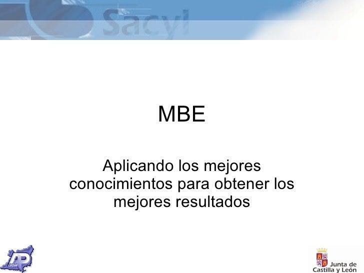 MBE      Aplicando los mejores conocimientos para obtener los      mejores resultados