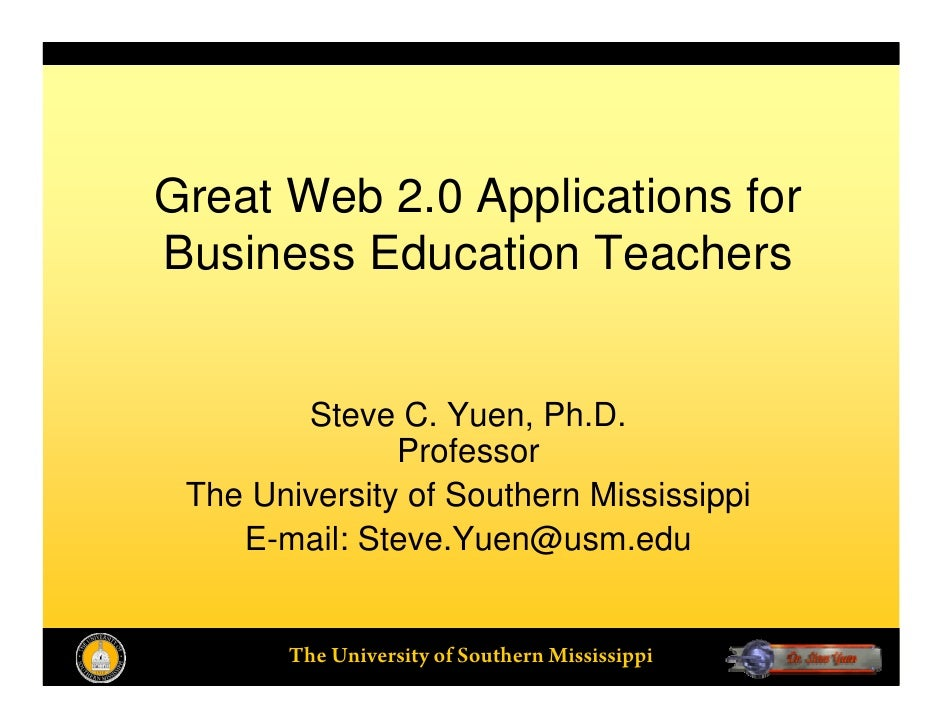 Great Web 2.0 Applications for Business Education Teachers           Steve C. Yuen, Ph.D.                Professor  The Un...