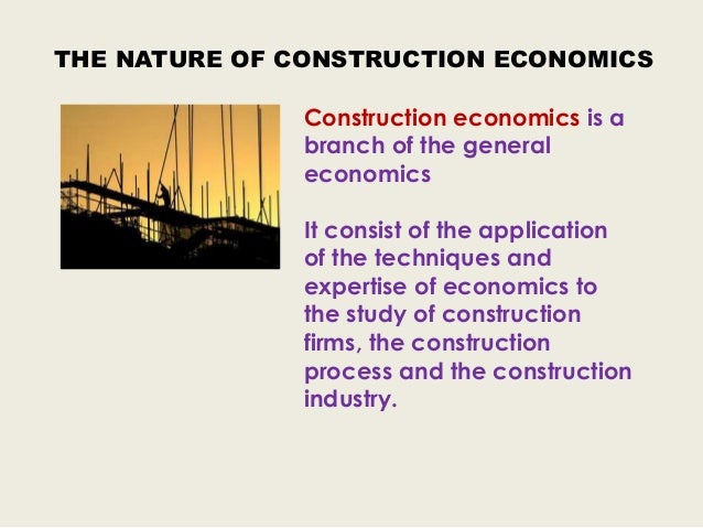 economics in construction As the business person of the construction world the quantity surveyor is a mix of  an accountant, a solicitor and a building manager surveyors have expertise.