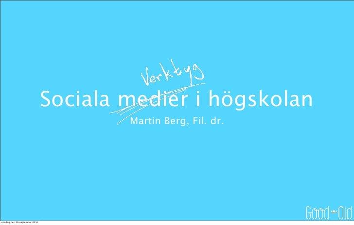 Sociala medier i högskolan                                        Martin Berg, Fil. dr.     onsdag den 29 september 2010