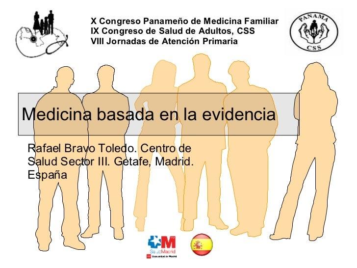 Medicina basada en la evidencia Rafael Bravo Toledo. Centro de Salud Sector III. Getafe, Madrid. España X Congreso Panameñ...