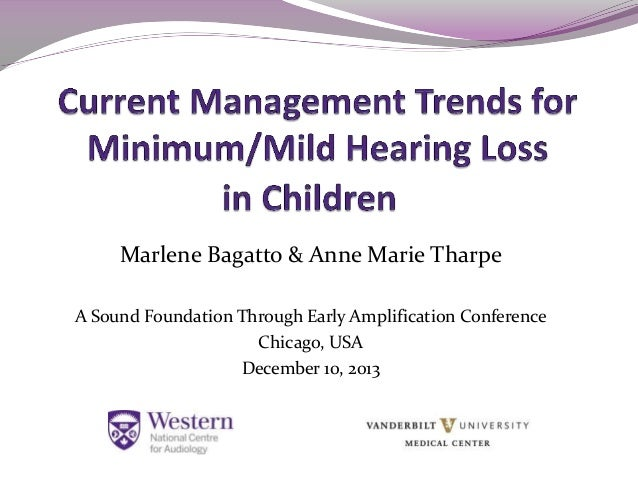 Marlene Bagatto & Anne Marie Tharpe A Sound Foundation Through Early Amplification Conference Chicago, USA December 10, 20...