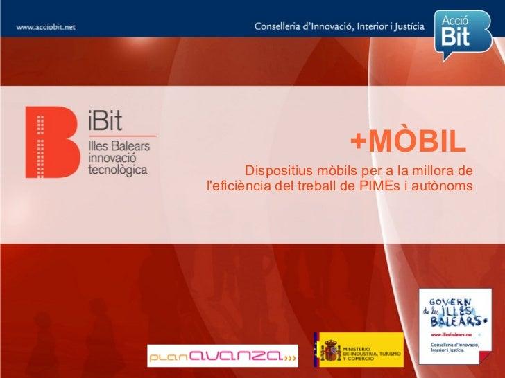 +MÒBIL        Dispositius mòbils per a la millora deleficiència del treball de PIMEs i autònoms