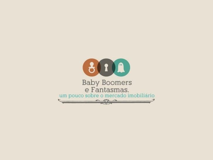 Baby Boomers e Fantasmas - um pouco sobre o mercado imobiliário