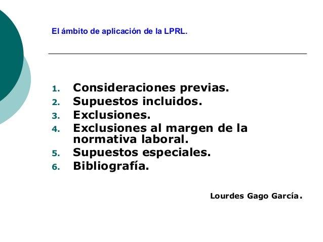 El ámbito de aplicación de la LPRL. 1. Consideraciones previas. 2. Supuestos incluidos. 3. Exclusiones. 4. Exclusiones al ...