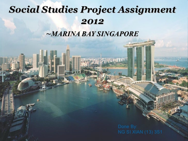 Social Studies Project Assignment               2012       ~MARINA BAY SINGAPORE                       Done By:           ...