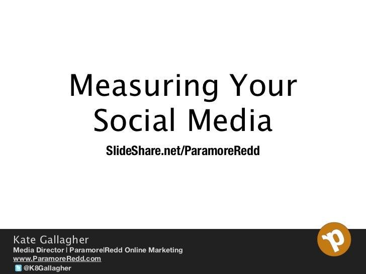 Measuring Your                Social Media                         SlideShare.net/ParamoreReddKate GallagherMedia Director...