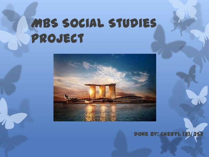 MBS Social StudiesProject              Done By: Cheryl (2), 3S2
