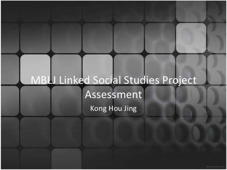 MBLJ Linked Social Studies Project          Assessment            Kong Hou Jing