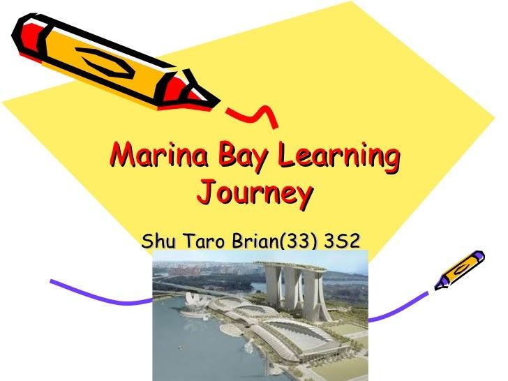 Marina Bay Learning     Journey  Shu Taro Brian(33) 3S2