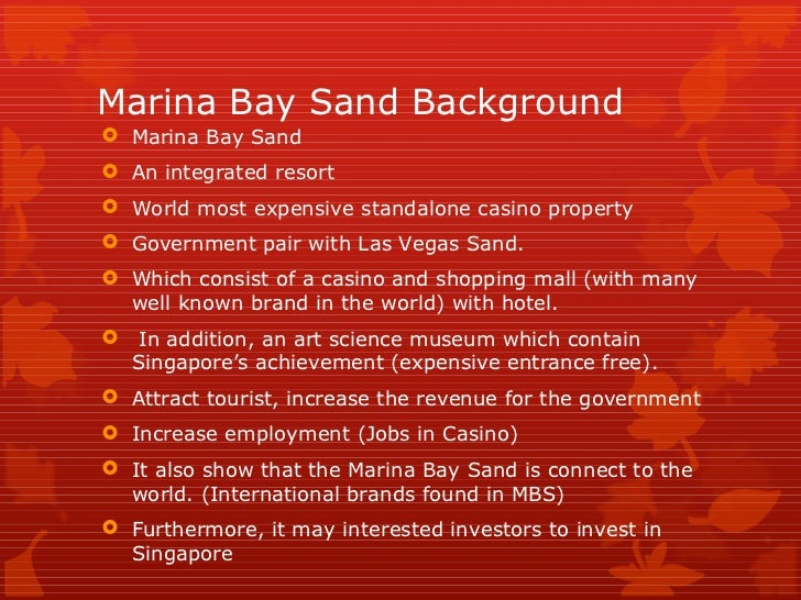 Marina Bay Sand Background Marina Bay Sand An integrated resort World most expensive standalone casino property Govern...
