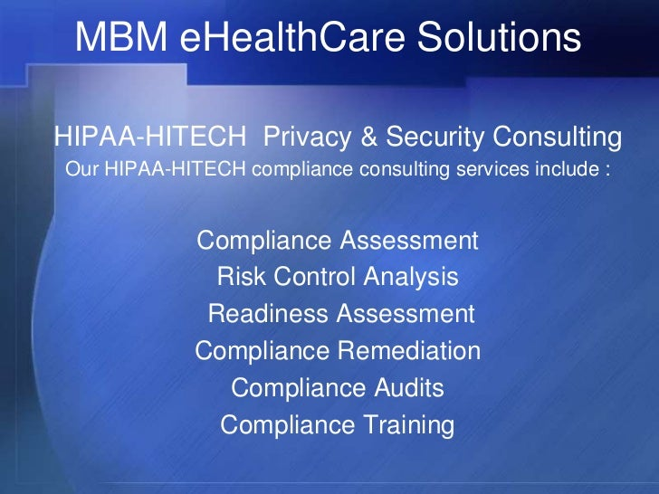 MBM eHealthCare SolutionsHIPAA-HITECH Privacy & Security ConsultingOur HIPAA-HITECH compliance consulting services include...