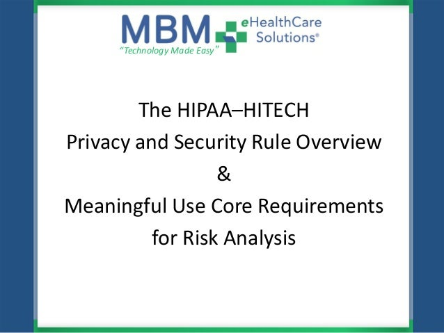 "The HIPAA–HITECH Privacy and Security Rule Overview & Meaningful Use Core Requirements for Risk Analysis ""Technology Made ..."