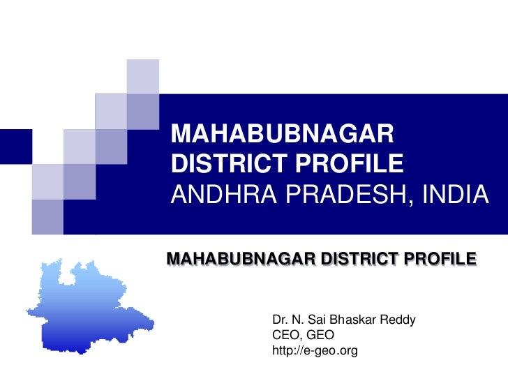 MAHABUBNAGAR DISTRICT PROFILEANDHRA PRADESH, INDIA<br />MAHABUBNAGAR DISTRICT PROFILE<br />Dr. N. SaiBhaskar Reddy<br />CE...