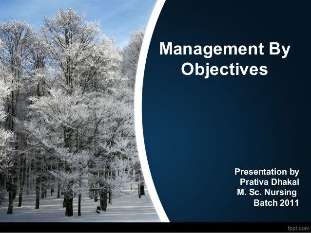 Management By Objectives  Presentation by Prativa Dhakal M. Sc. Nursing Batch 2011