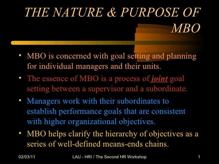 THE NATURE & PURPOSE OF MBO <ul><li>MBO is concerned with goal setting and planning for individual managers and their unit...