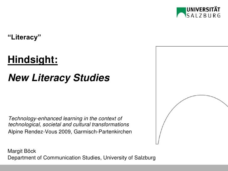 """Literacy""Hindsight:New Literacy Studies<br />Technology-enhanced learning in the context of technological, societal and c..."