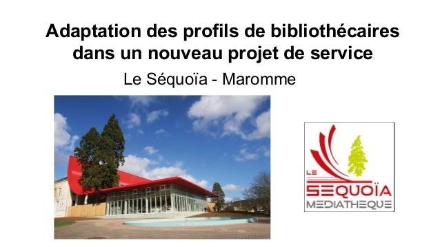 Le Séquoïa - Maromme Adaptation des profils de bibliothécaires dans un nouveau projet de service