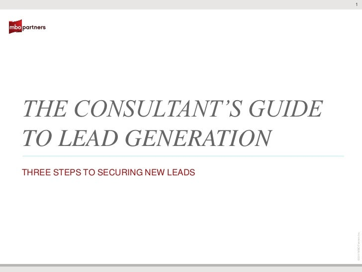 1THE CONSULTANT'S GUIDETO LEAD GENERATIONTHREE STEPS TO SECURING NEW LEADS                                    ©2011 MBO Pa...
