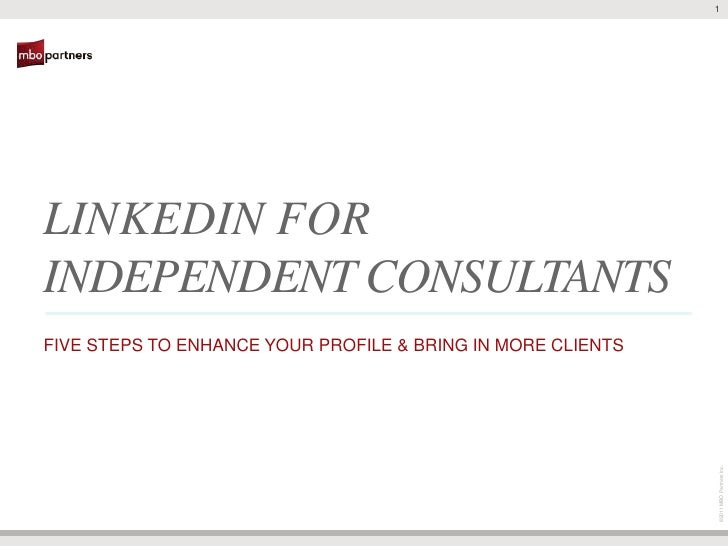 1LINKEDIN FORINDEPENDENT CONSULTANTSFIVE STEPS TO ENHANCE YOUR PROFILE & BRING IN MORE CLIENTS                            ...