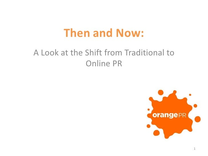 Then and Now: <br />A Look at the Shift from Traditional to Online PR<br />1<br />