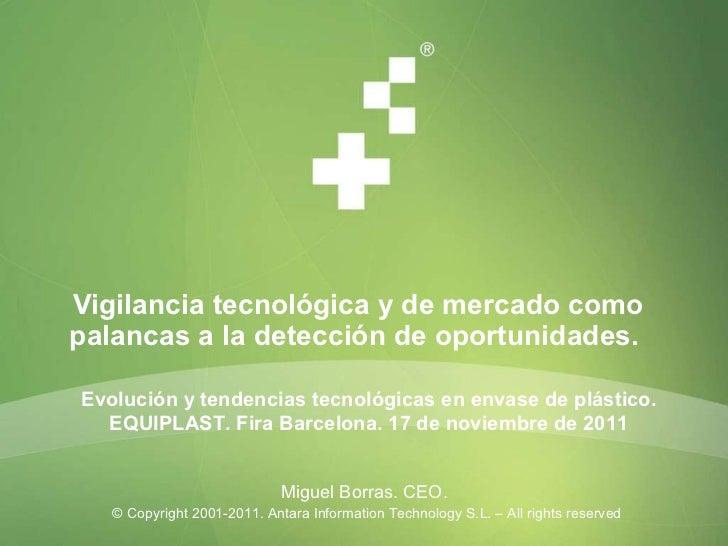 Vigilancia tecnológica y de mercado como palancas a la detección de oportunidades.   <ul><li>Miguel Borras. CEO.  </li></u...