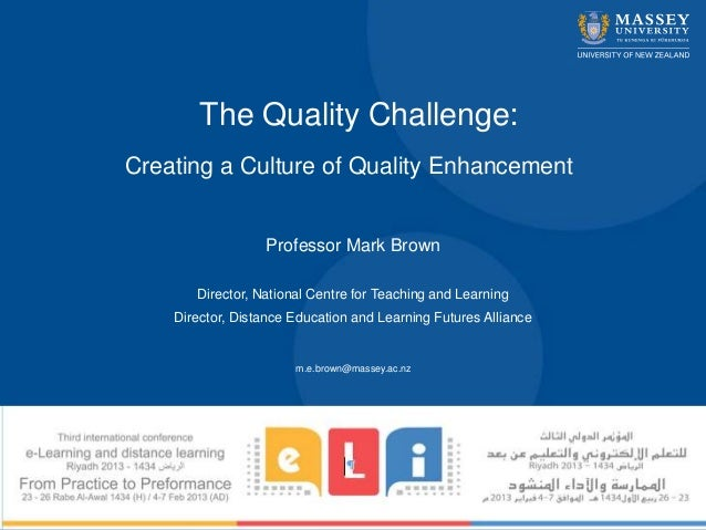 The Quality Challenge:Creating a Culture of Quality Enhancement                  Professor Mark Brown       Director, Nati...