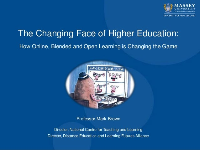 The Changing Face of Higher Education:How Online, Blended and Open Learning is Changing the GameProfessor Mark BrownDirect...