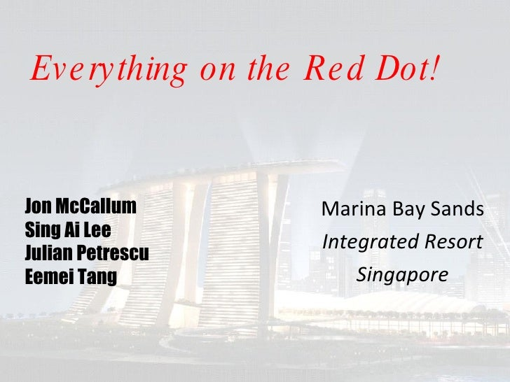 Everything on the Red Dot! Marina Bay Sands Integrated Resort Singapore Jon McCallum Sing Ai Lee Julian Petrescu Eemei Tang