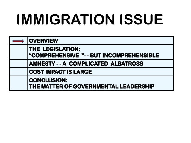"IMMIGRATION ISSUEOVERVIEWTHE LEGISLATION:""COMPREHENSIVE ""- - BUT INCOMPREHENSIBLEAMNESTY - - A COMPLICATED ALBATROSSCOST I..."