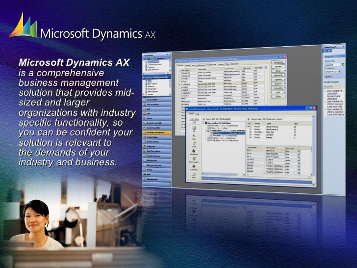 <ul><li>Microsoft Dynamics AX   is a comprehensive business management solution that provides mid-sized and larger organiz...