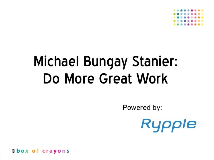 Michael Bungay Stanier: Do More Great Work              Powered by:
