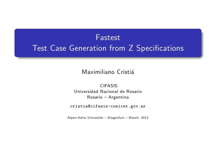 FastestTest Case Generation from Z Specifications                 Maximiliano Cristi´                                   a  ...