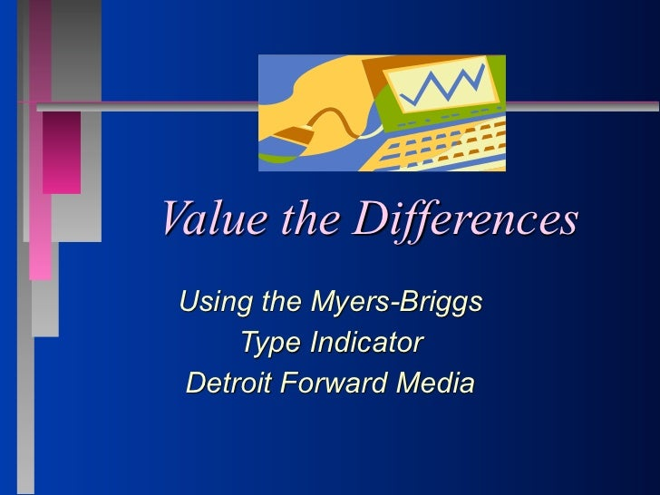 Value the DifferencesUsing the Myers-Briggs    Type IndicatorDetroit Forward Media